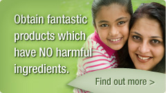 Obtain fantasic products which have NO harmful ingredients.